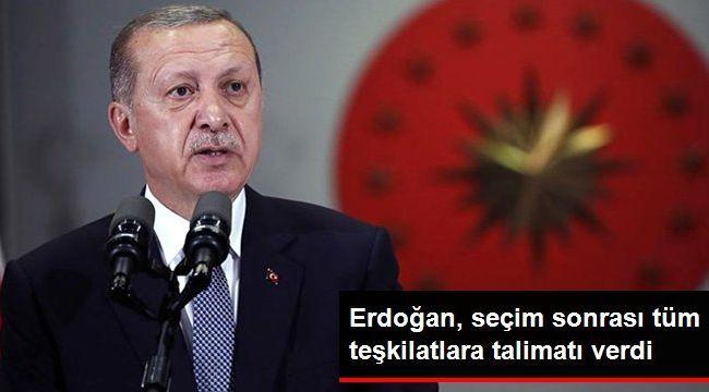 Cumhurbaşkanı Erdoğan, Seçim Sonrası Tüm Teşkilatlara Talimatı Verdi