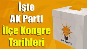 İşte AK Parti ilçe kongre tarihleri