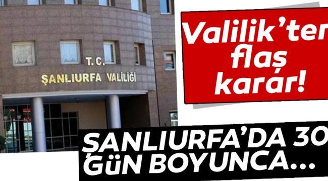 Son Dakika: Şanlıurfa'da yasaklama kararı